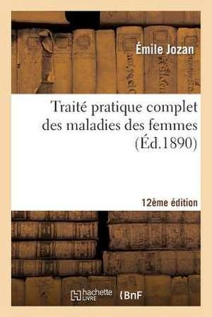 Traite Pratique Complet Des Maladies Des Femmes (12e Edition Illustree de 250 Figures D'Anatomie)