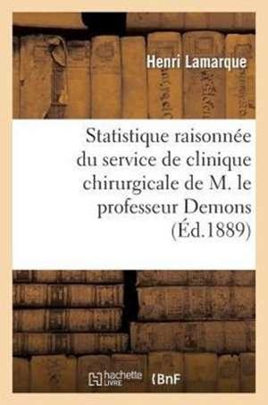 Statistique Raisonnee Du Service de Clinique Chirurgicale de M. Le Professeur Demons
