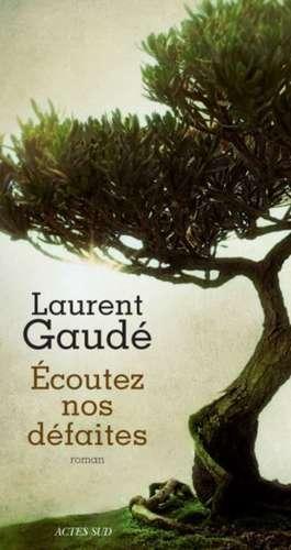 Ecoutez nos défaites de Laurent Gaudé