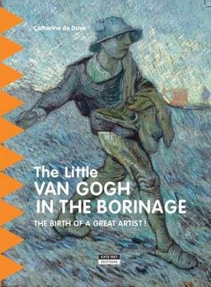 The Little van Gogh in Borinage de Catherine de Duve