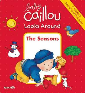 Baby Caillou Looks Around: The Seasons (A Toddler's Search and Find Book) de Anne Paradis
