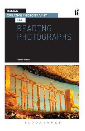 Reading Photographs: An Introduction to the Theory and Meaning of Images de Richard Salkeld