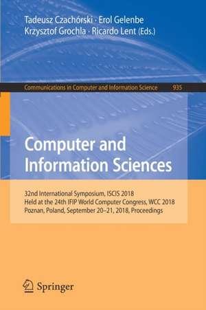 Computer and Information Sciences: 32nd International Symposium, ISCIS 2018, Held at the 24th IFIP World Computer Congress, WCC 2018, Poznan, Poland, September 20-21, 2018, Proceedings de Tadeusz Czachórski