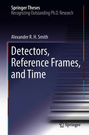 Detectors, Reference Frames, and Time de Alexander R. H. Smith