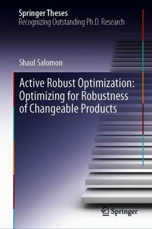 Active Robust Optimization: Optimizing for Robustness of Changeable Products de Shaul Salomon