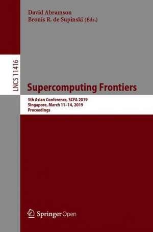 Supercomputing Frontiers: 5th Asian Conference, SCFA 2019, Singapore, March 11–14, 2019, Proceedings de David Abramson
