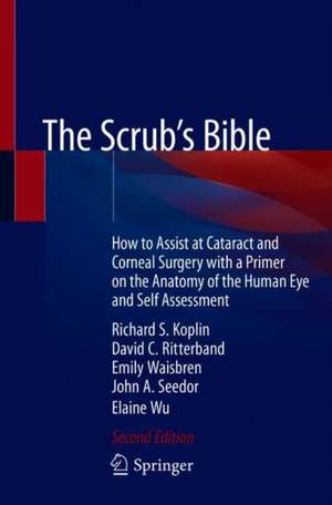 The Scrub's Bible: How to Assist at Cataract and Corneal Surgery with a Primer on the Anatomy of the Human Eye and Self Assessment de Richard S. Koplin