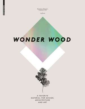 Wonder Wood: A Favorite Material for Design, Architecture and Art de Barbara Glasner