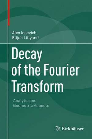 Decay of the Fourier Transform: Analytic and Geometric Aspects de Alex Iosevich