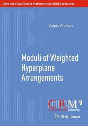 Moduli of Weighted Hyperplane Arrangements de Valery Alexeev
