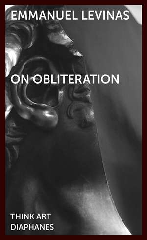 On Obliteration – An Interview with Françoise Armengaud Concerning the Work of Sacha Sosno de Emmanuel Levinas