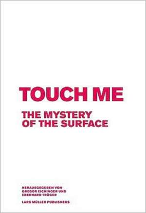 Touch Me:  The Mystery of the Surface de Gregor Eichinger
