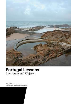 Portugal Lessons: Environmental Objects. Teaching and Research in Architecture de Harry Gugger