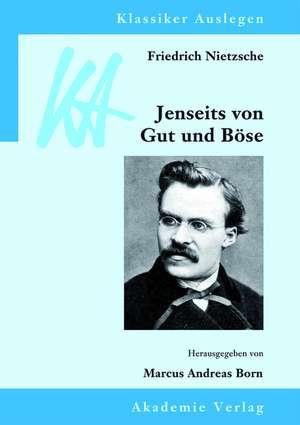 Friedrich Nietzsche: Jenseits von Gut und Böse de Marcus Andreas Born