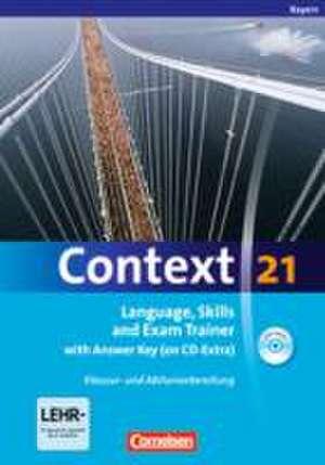 Context 21. Skills and Exam Trainer. Workbook mit Loesungsschluessel und CD-ROM. Bayern