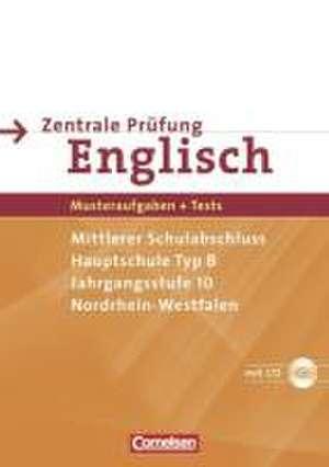 Abschlusspruefung Englisch 10. Schuljahr. Sekundarstufe I. Nordrhein-Westfalen. Zentrale Pruefung Typ B (Mittlerer Abschluss / Hauptschule)