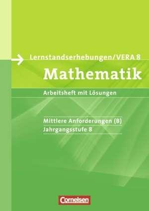Lernstandserhebungen VERA - Mathematik. 8. Schuljahr. Mittlere Anforderungen (B). Arbeitsheft mit Loesungen