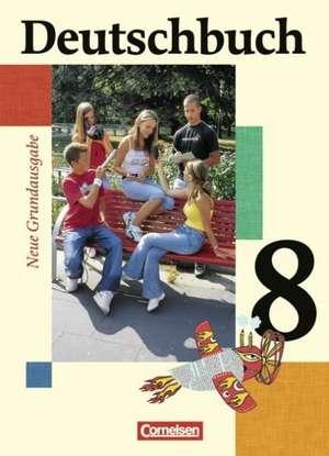 Deutschbuch 8. Schuljahr - Schuelerbuch - Neue Grundausgabe
