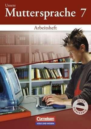 Unsere Muttersprache. Sekundarstufe I 7. Schuljahr. Arbeitsheft zum differenzierenden UEben. OEstliche Bundeslaender und Berlin. Neubearbeitung