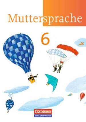 Muttersprache 6. Schuljahr. Neue Ausgabe. Schuelerbuch. OEstliche Bundeslaender und Berlin