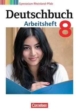Deutschbuch Gymnasium 8. Schuljahr. Arbeitsheft mit Loesungen. Rheinland-Pfalz