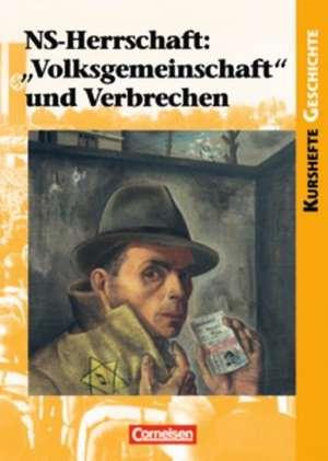 Kursheft Geschichte NS-Herrschaft: Volksgemeinschaft und Verbrechen. Schuelerbuch