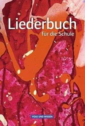 Liederbuch fuer die Schule. Schuelerbuch OEstliche Bundeslaender und Berlin