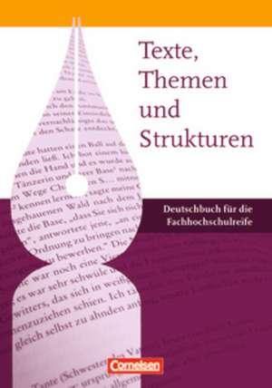 Texte, Themen und Strukturen - Fachhochschulreife. Schuelerbuch