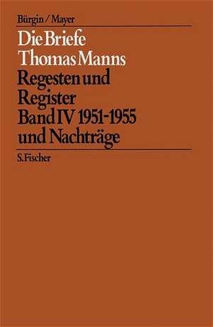 Die Briefe Thomas Manns 4/5. 1951 - 1955 und Nachtraege / Empfaengerverzeichnis und Gesamtregister