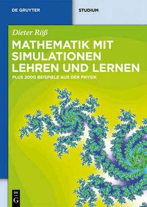 Mathematik mit Simulationen lehren und lernen: Plus 2000 Beispiele aus der Physik de Dieter Röß