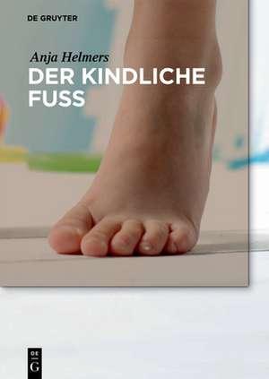 Der kindliche Fuß de Anja Helmers