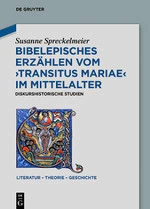 Bibelepisches Erzählen vom 'Transitus Mariae' im Mittelalter de Susanne Spreckelmeier