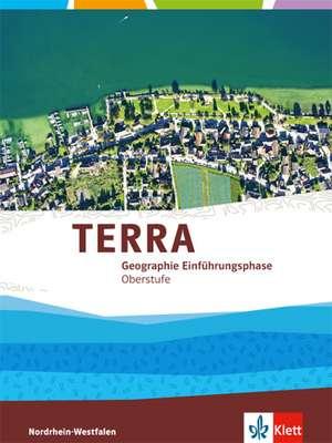 TERRA Erdkunde fuer Nordrhein-Westfalen - Ausgabe fuer Gymnasien (Neue Ausgabe). Schuelerbuch Einfuehrungsphase.10. Schuljahr (G 8), 11. Schuljahr (Gesamtschule)