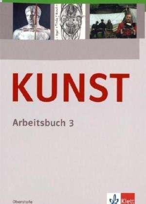KUNST Arbeitsbuch 3. Schuelerbuch 10. bis 12. Schuljahr
