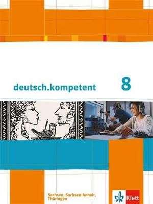 deutsch.kompetent. Schuelerbuch 8. Klasse mit Onlineangebot. Ausgabe fuer Sachsen, Sachsen-Anhalt und Thueringen