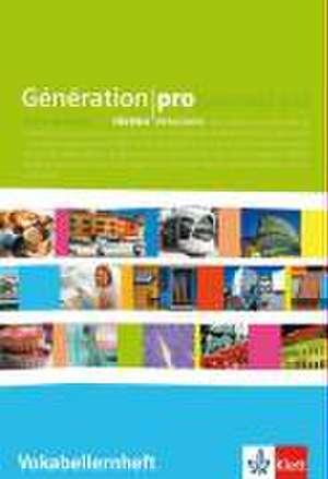 Generation pro. - Niveau debutants. Vokabellernheft