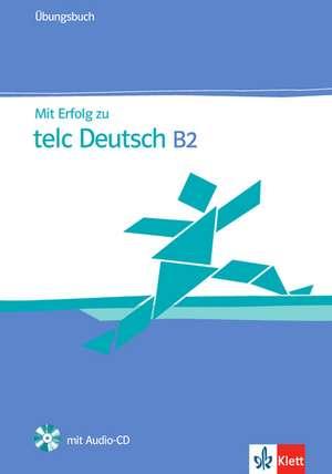 Mit Erfolg zu telc Deutsch (B2). Zertifikat Deutsch Plus. Mit Erfolg zu telc Deutsch B2. UEbungsbuch mit Audio-CD
