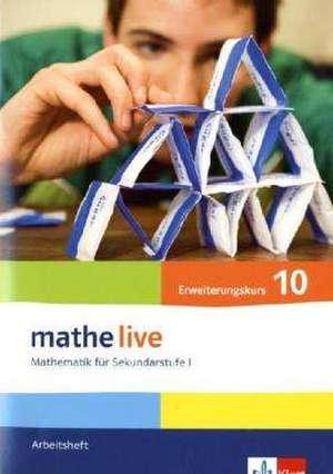 mathe live. Arbeitsheft mit Loesungsheft Erweiterungskurs 10. Schuljahr. Allgemeine Ausgabe