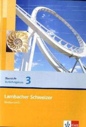 Lambacher Schweizer. Vertiefungskurs fuer die Einfuehrungsphase/Qualifikationsphase. Arbeitsheft Band 3. Allgemeine Ausgabe