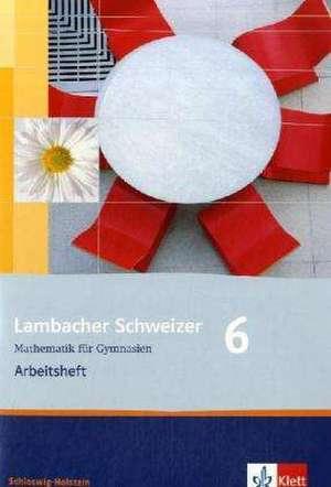Lambacher Schweizer. 6. Schuljahr. Arbeitsheft mit Loesungen. Schleswig-Holstein