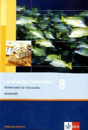 Lambacher Schweizer. 8. Schuljahr. Arbeitsheft plus Loesungsheft. Schleswig-Holstein