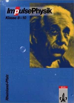 Impulse Physik 8-10. Neubearbeitung. Schuelerbuch. Rheinland-Pfalz