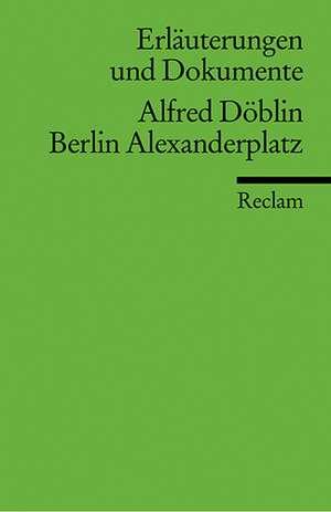 Berlin Alexanderplatz. Erlaeuterungen und Dokumente