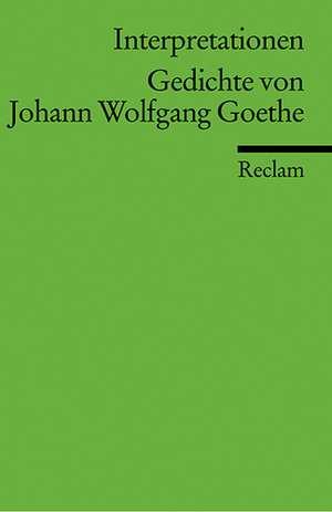 Gedichte von Johann Wolfgang Goethe. Interpretationen