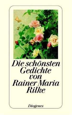 Die schoensten Gedichte von Rainer Maria Rilke