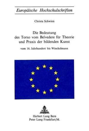 Die Bedeutung Des Torso Von Belvedere Fuer Theorie Und Praxis Der Bildenden Kunst