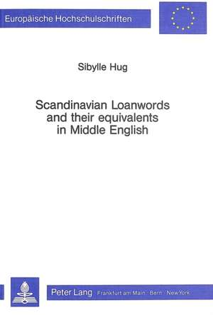 Scandinavian Loanwords and Their Equivalents in Middle English de Sibylle Hepting-Hug
