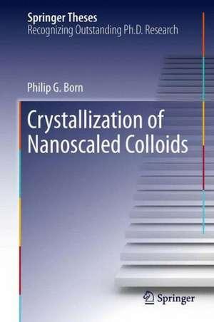 Crystallization of Nanoscaled Colloids de Philip G. Born