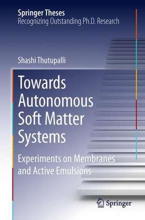Towards Autonomous Soft Matter Systems: Experiments on Membranes and Active Emulsions de Shashi Thutupalli