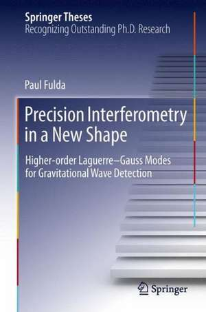Precision Interferometry in a New Shape: Higher-order Laguerre-Gauss Modes for Gravitational Wave Detection de Paul Fulda